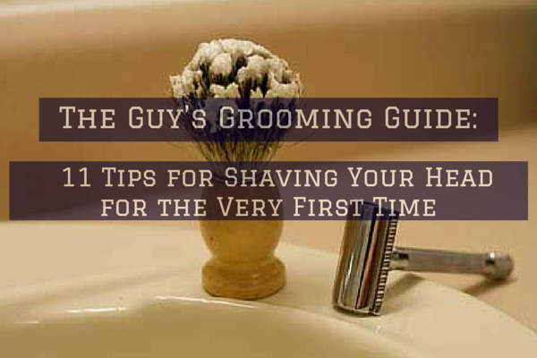 The Guy's Grooming Guide: 11 Tips for Shaving Your Head for the Very First Time