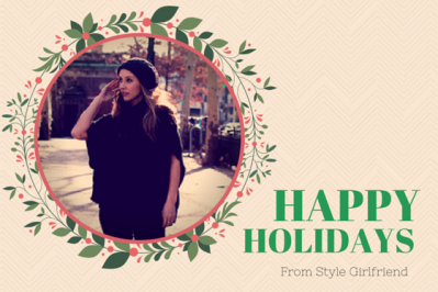 Happy Holidays from Style Girlfriend!
