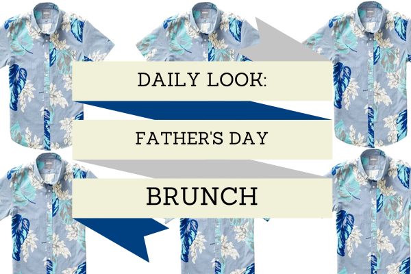 Daily Look: Father's Day Brunch
